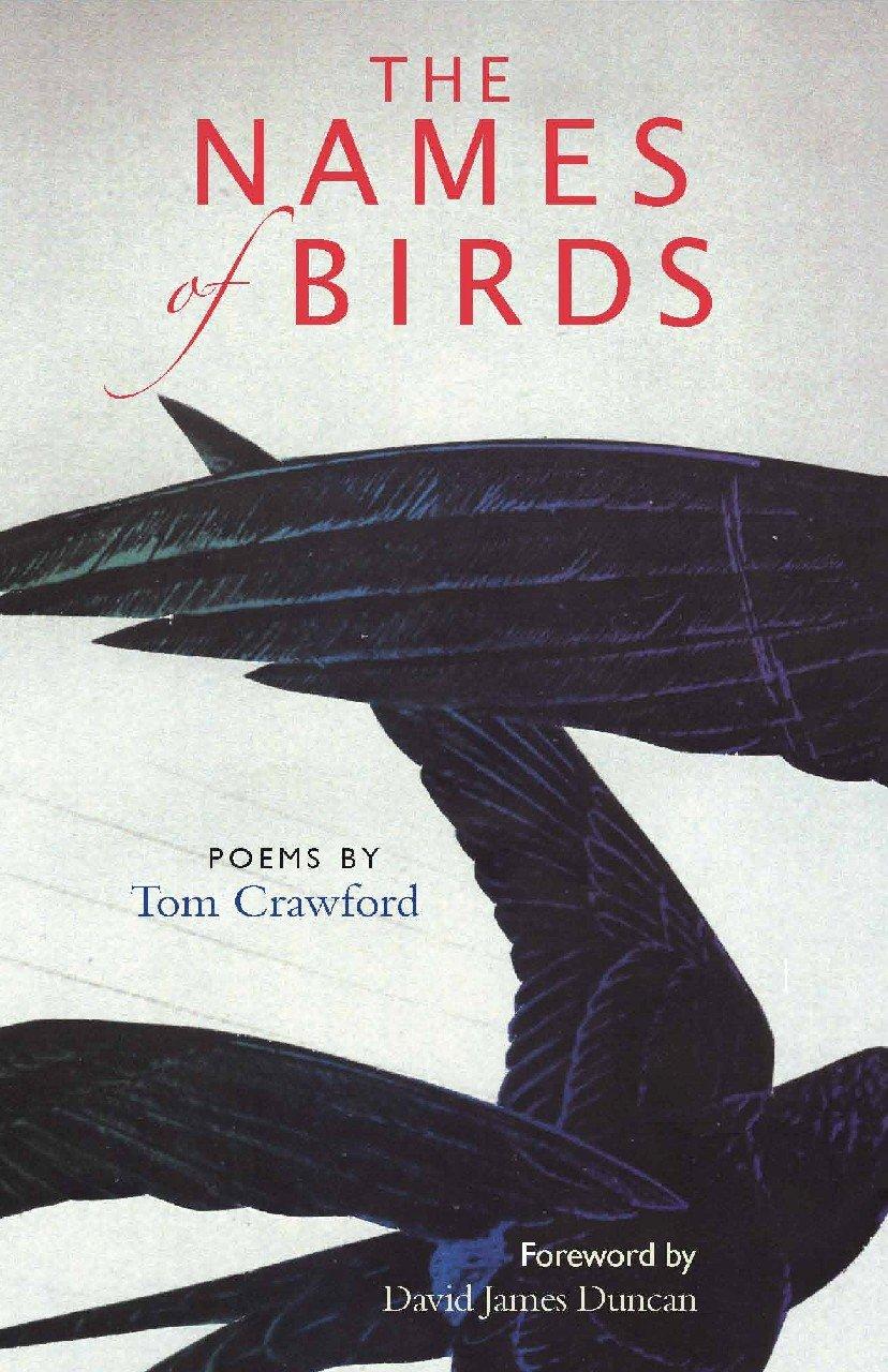 The Names Of Birds: Poems: Tom Crawford, David James Duncan: 9781890932404:  Amazon: Books