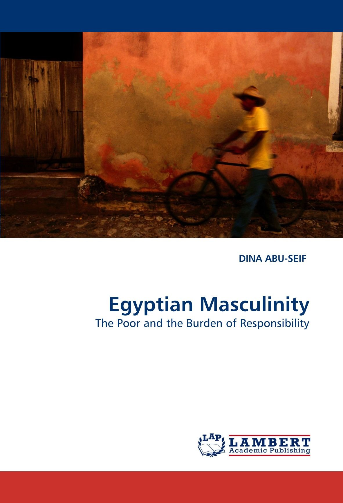Read Online Egyptian Masculinity: The Poor and the Burden of Responsibility pdf