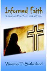 Informed Faith: Reasons For The Hope Within Kindle Edition