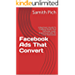 Facebook Ads That Convert : A Beginners Guide To Creating FB Ads That Generate Leads, Enquiries & Sales for Local Businesses