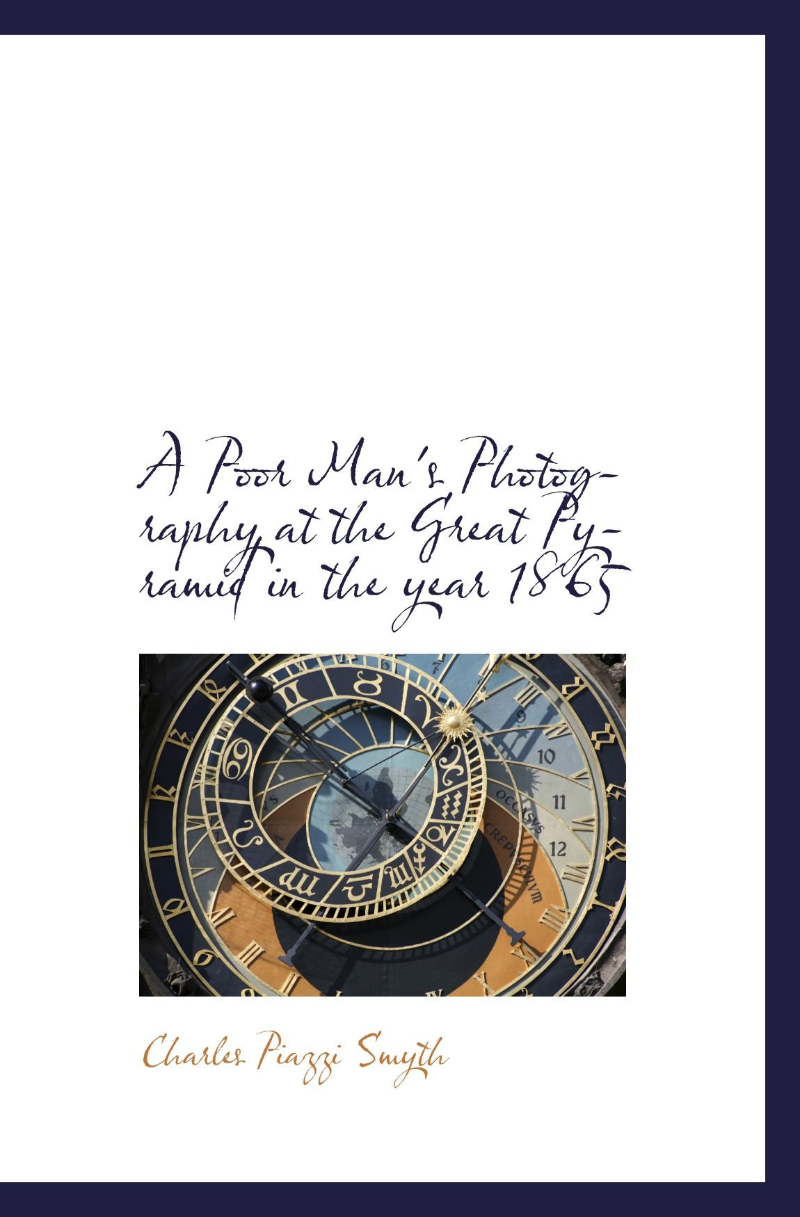 A Poor Man's Photography at the Great Pyramid in the year 1865 pdf epub