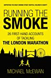 Running the Smoke: 26 First-Hand Accounts of Tackling the London Marathon