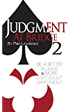 Judgment at Bridge 2: Be a Better Player and More Difficult Opponent (English Edition)