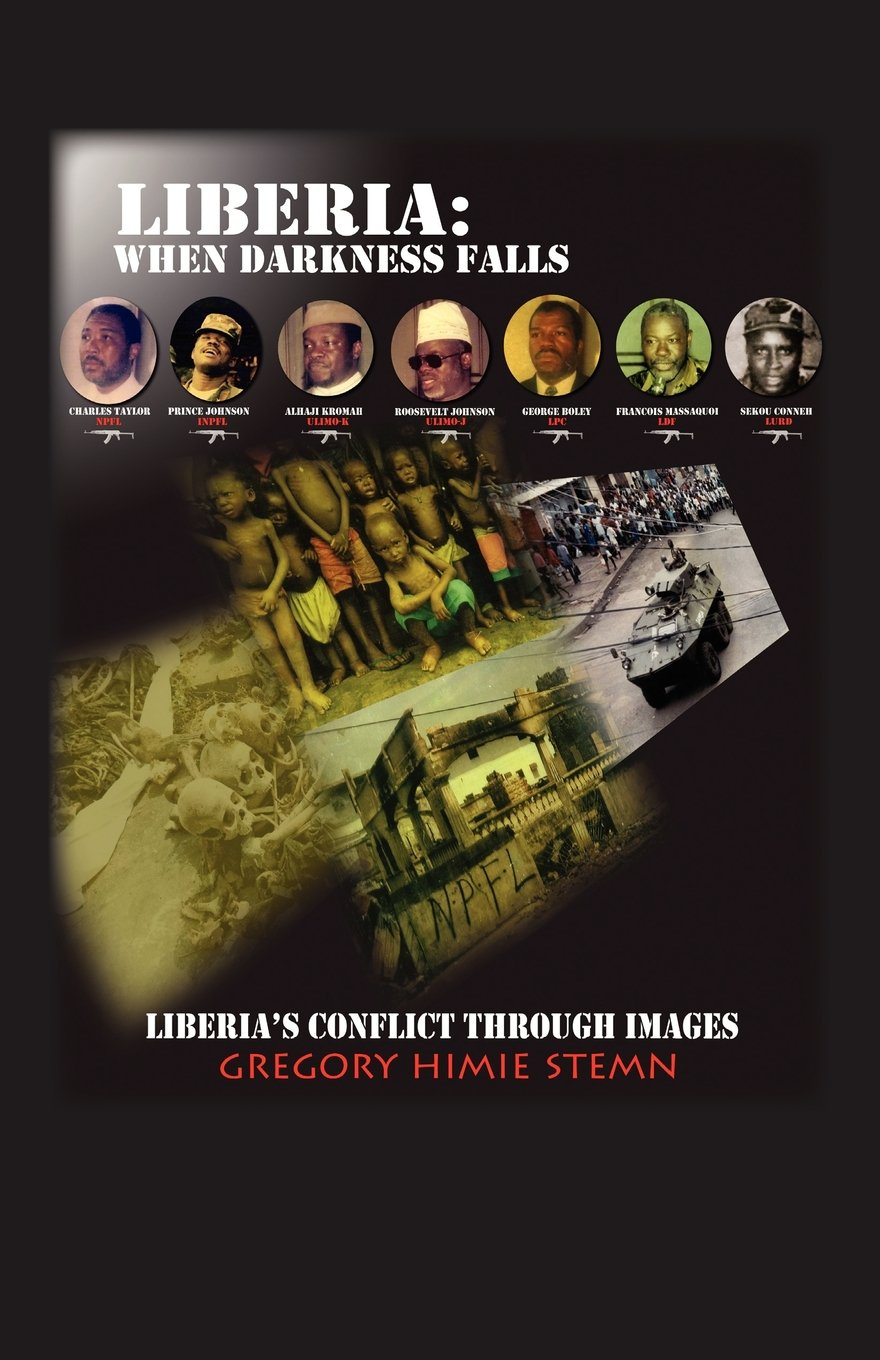 Read Online Liberia: When Darkness Falls: Liberia's Conflict Through Images pdf epub