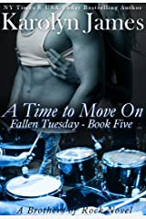 A Time to Move On (Fallen Tuesday Book Five) (A Brothers of Rock Novel) (rockstar contemporary romance) Kindle Edition
