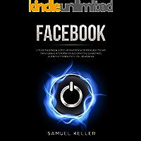 Facebook: Utilice Facebook como herramienta de mercadotecnia para ganar atención en sus ofertas, ganar más clientes y…