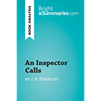 An Inspector Calls by J. B. Priestley (Book Analysis): Detailed Summary, Analysis and Reading Guide (BrightSummaries.com) (English Edition)