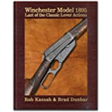 Winchester Model 1895 - Last of the Classic Lever Actions – by Rob Kassab & Brad Dunbar - Hardbound