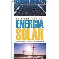Sé Libre con la Energía Solar: El Manual Paso a Paso hacia la Energía Solar