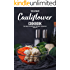 The Ultimate Cauliflower Cookbook: The Best Cauliflower Recipes Collection