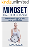 Mindset - Time for Change: Secrets reveal ways to help create good habits