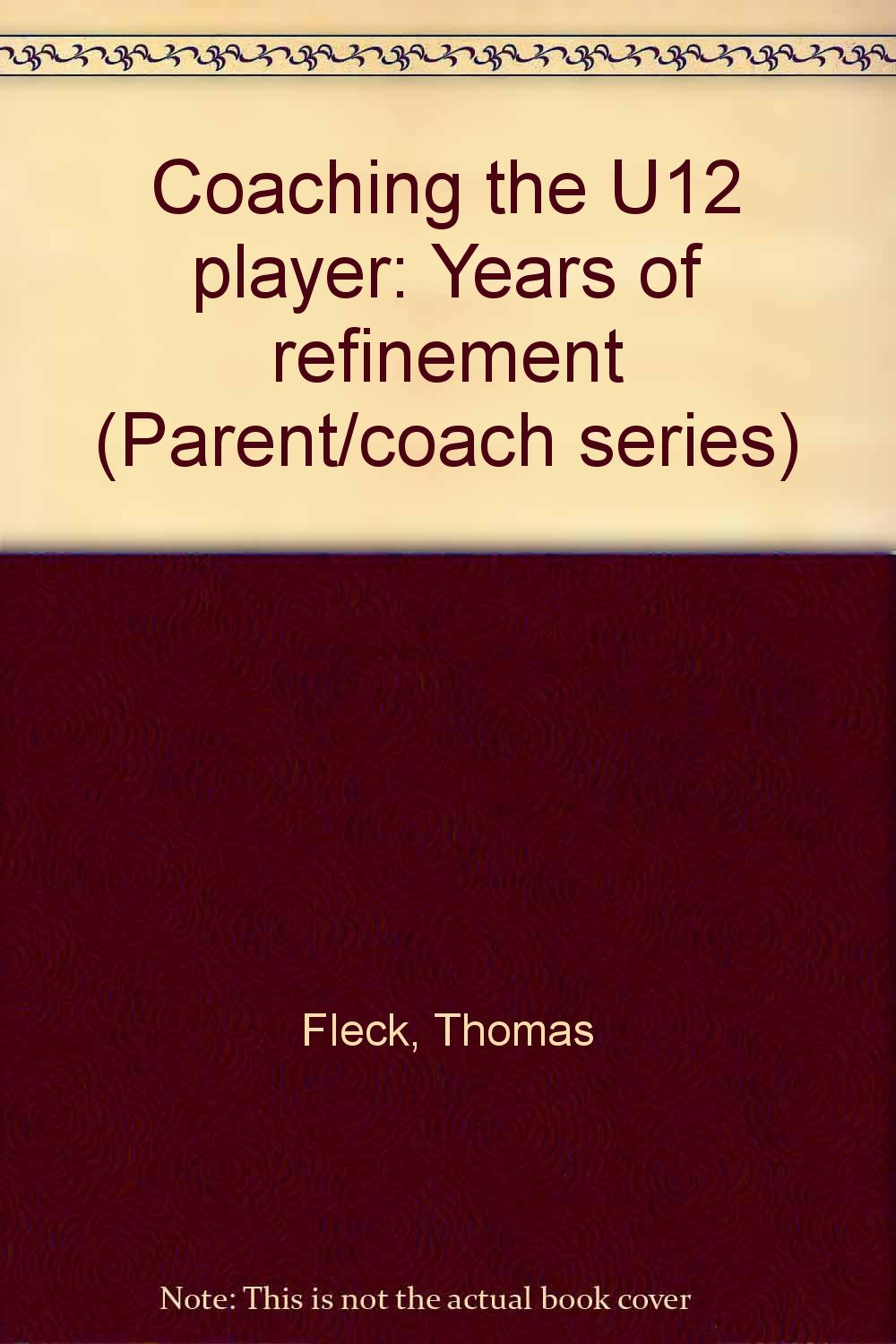 Coaching the U12 player: Years of refinement (Parent/coach series)