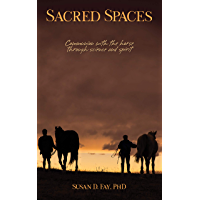 Sacred Spaces: Communion with the horse through science and spirit (English Edition)