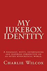 My Jukebox Identity: A poignant, witty, entertaining and inspiring perspective on an often hypocritical world. Kindle Edition