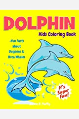 Dolphin Kids Coloring Book +Fun Facts about Dolphins & Orca Whales: Children Activity Book for Boys & Girls Age 3-8, with 30 Fun Colouring Pages of ... (Cool Kids Learning Animals) (Volume 11) Paperback