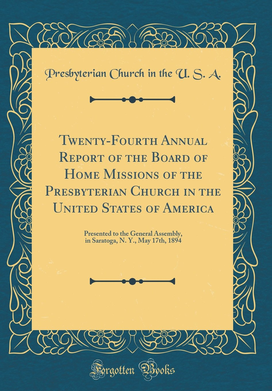 Download Twenty-Fourth Annual Report of the Board of Home Missions of the Presbyterian Church in the United States of America: Presented to the General ... N. Y., May 17th, 1894 (Classic Reprint) ebook