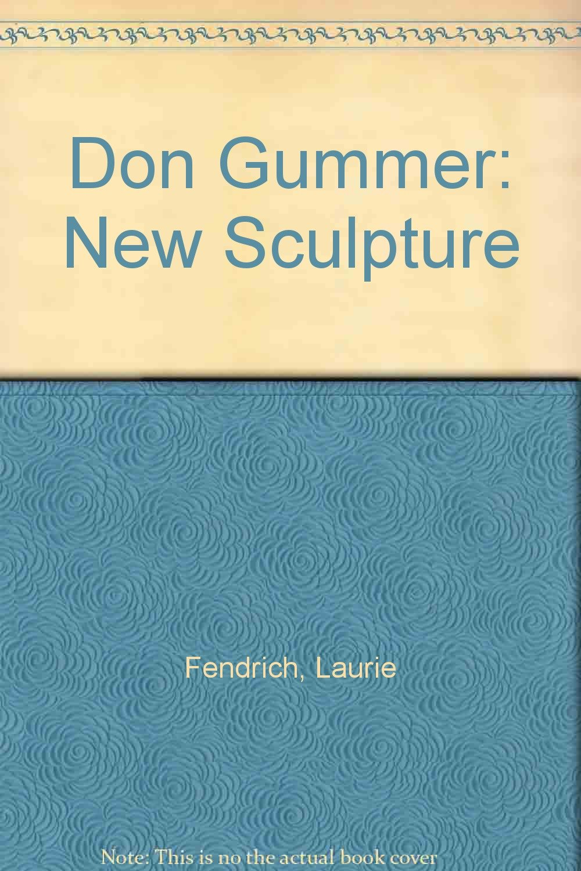 Don Gummer: New Sculpture, May 2 - June 5, 2007 pdf epub