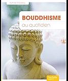 Bouddhisme au quotidien (Voies positives)