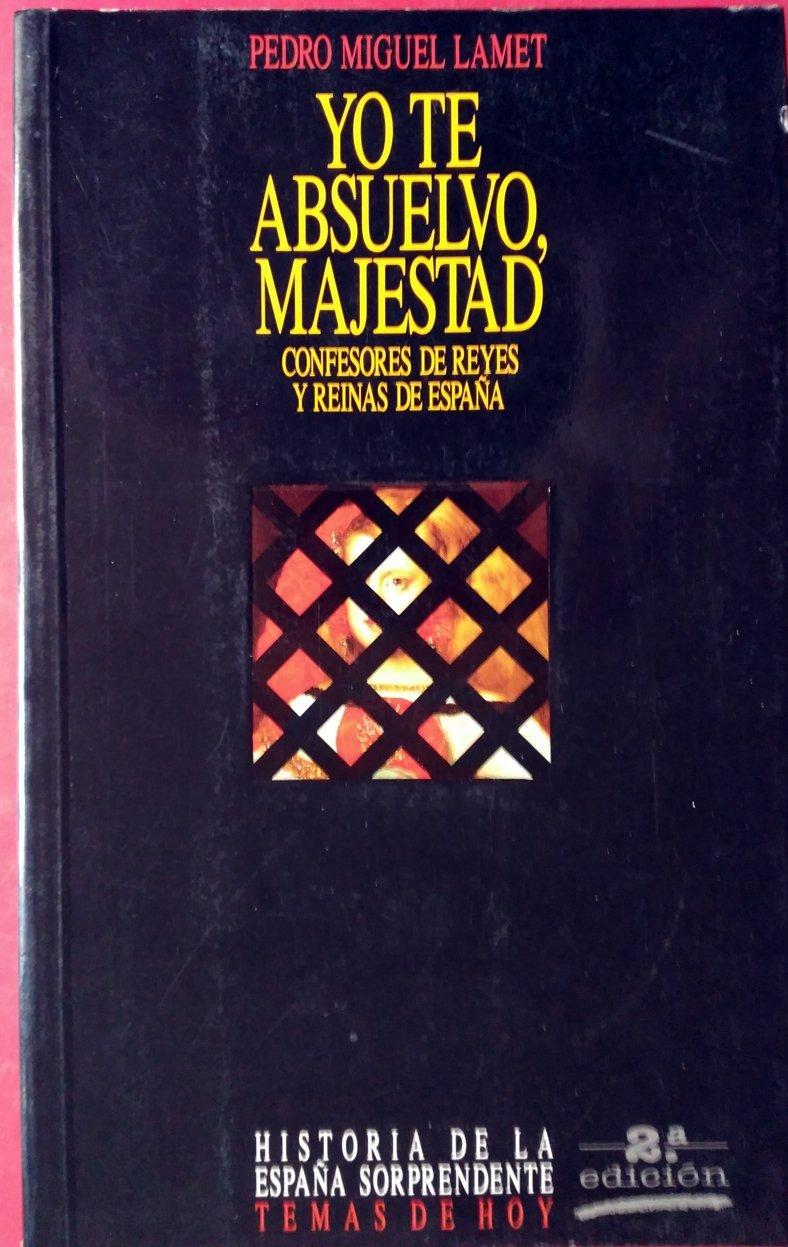 YO TE ABSUELVO, MAJESTAD. Confesores de Reyes y Reinas de España.: Amazon.es: Lamet, Pedro Miguel: Libros