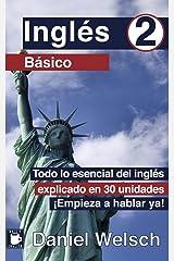 Inglés Básico 2: Todo lo esencial del inglés explicado en 30 unidades. ¡Empieza a hablar ya! (Spanish Edition) Kindle Edition