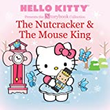 Hello Kitty Presents the Storybook Collection: The Nutcracker & The Mouse King (Hello Kitty Storybook)