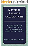 Material Balance Calculations: A Step-by-Step Explanation with Numerous Worked Examples