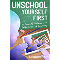 Unschool Yourself First: A Parent's Gateway to Self-Directed Learning (English Edition)