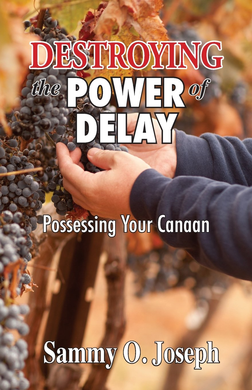 Amazon: Destroying The Power Of Delay: Possessing Your Canaan  (9780956729811): Sammy O Joseph: Books