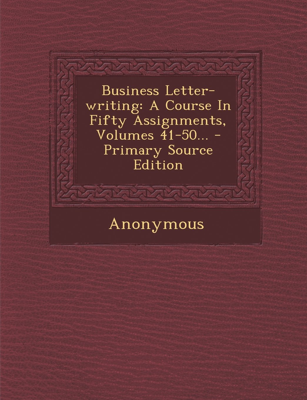 Download Business Letter-writing: A Course In Fifty Assignments, Volumes 41-50... - Primary Source Edition ebook