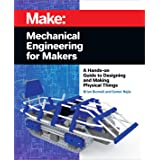 Mechanical Engineering for Makers: A Hands-on Guide to Designing and Making Physical Things
