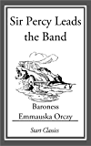 Sir Percy Leads the Band (The Scarlet Pimpernel Book 2)