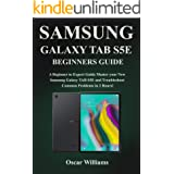 SAMSUNG GALAXY TAB S5E BEGINNERS GUIDE: A Beginner to Expert Guide to Master your New Samsung Galaxy TAB S5E and Troubleshoot