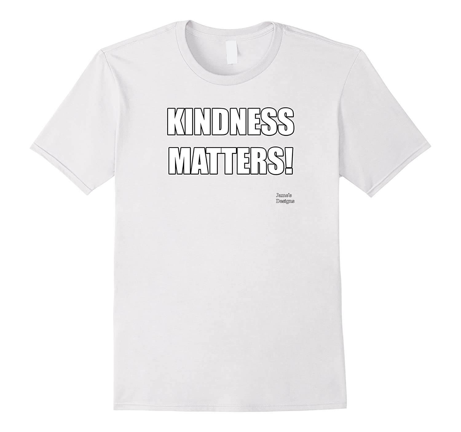 Jame's Designs: Kindness Matters! T-Shirt-CL