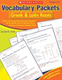 Vocabulary Packets: Greek & Latin Roots: Ready-to-Go Learning Packets That Teach 40 Key Roots and Help Students Unlock the Meaning of Dozens and Dozens of Must-Know Vocabulary Words