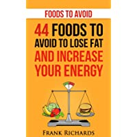 Foods to Avoid: 44 Foods to Avoid to Lose Weight and Increase Your Energy (Foods...