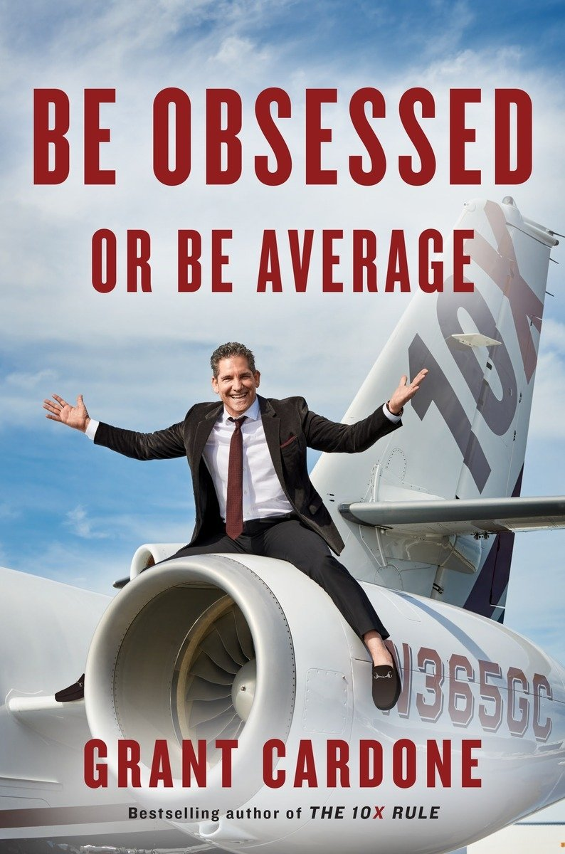 Be Obsessed or Be Average: Cardone, Grant: notes by Kingston Lim