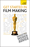 Get Started in Film Making: The Definitive Film Maker's Handbook (Teach Yourself General)