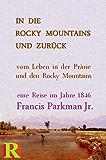 In die Rocky Mountains und zurück: Geschichten vom Leben in der Prärie und den Rocky Mountains 1846