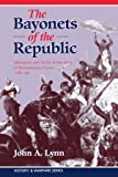 The Bayonets Of the Republic: Motivation and Tactics in the Army Of Revolutionary France, 1791-94