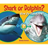 Shark or Dolphin?: How Do You Know? (Which Animal Is Which?)