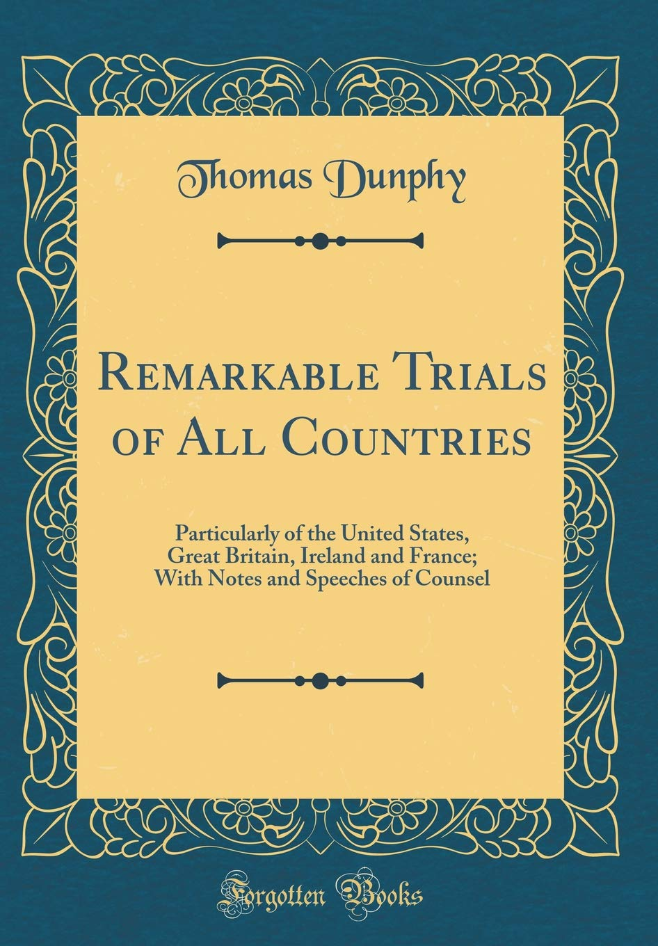 Remarkable Trials of All Countries: Particularly of the United States, Great Britain, Ireland and France; With Notes and Speeches of Counsel (Classic Reprint) ebook