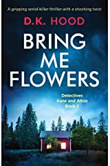 Bring Me Flowers: A Gripping Serial Killer Thriller with a Shocking Twist: Volume 2 (Detectives Kane and Alton) Paperback