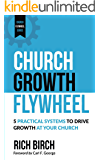 Church Growth Flywheel: 5 Practical Systems to Drive Growth at Your Church (Church Flywheel Series Book 1)