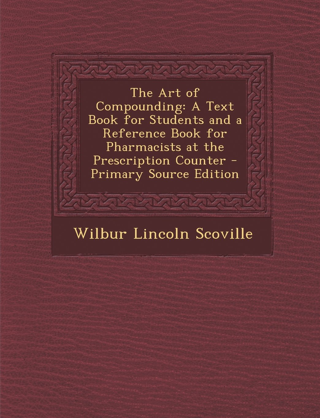 The Art of Compounding: A Text Book for Students and a Reference Book for Pharmacists at the Prescription Counter - Primary Source Edition ebook