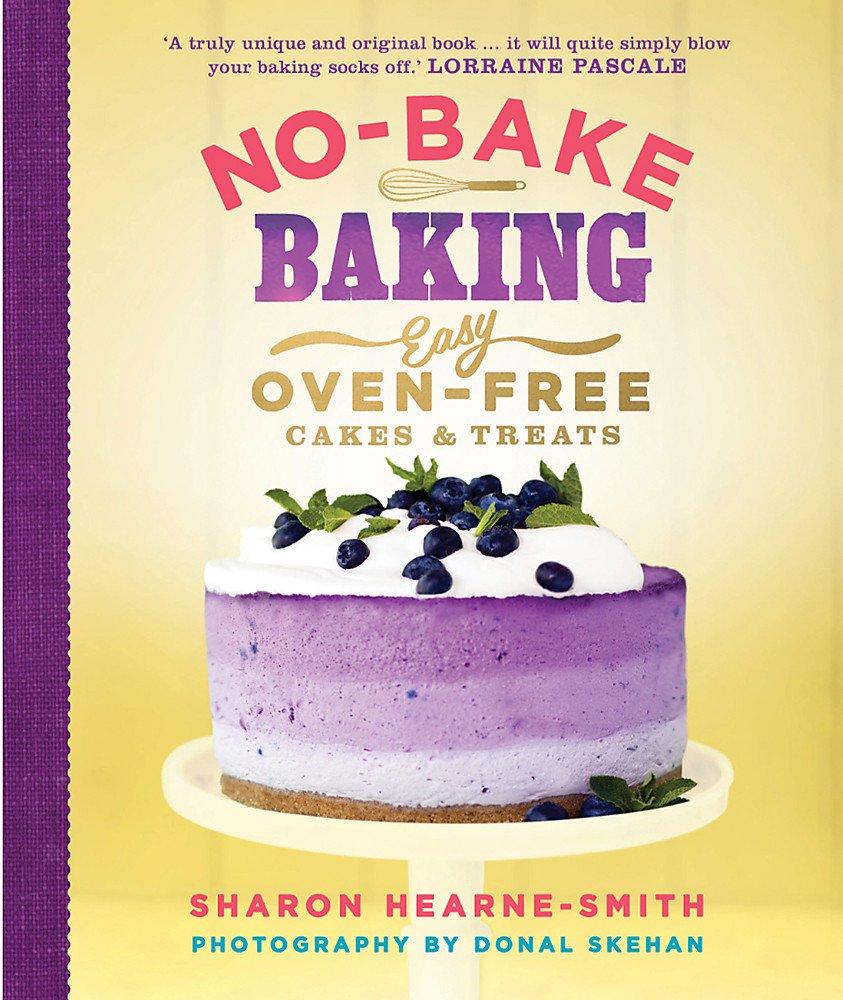 No Bake Baking Easy Oven Free Cakes And Treats Hearne Smith Sharon 9781848666221 Amazon Com Books