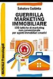 Guerrilla Marketing immobiliare: 108 tattiche di marketing non convenzionale per agenti immobiliari creativi