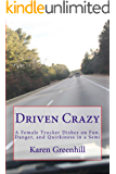Driven Crazy: A Female Trucker Dishes on Fun, Danger, and Quirkiness in a Semi