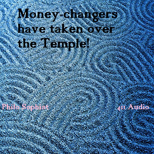 Money-Changers Have Taken Over the Temple (and the World!)