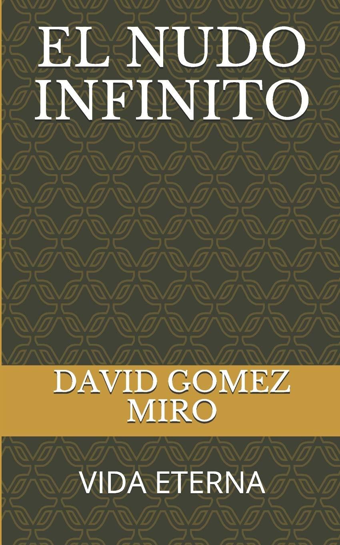EL NUDO INFINITO: VIDA ETERNA: Amazon.es: GOMEZ MIRO, DAVID: Libros