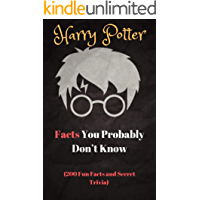 Harry Potter Facts You Probably Don't Know  (200 Fun Facts and Secret Trivia)